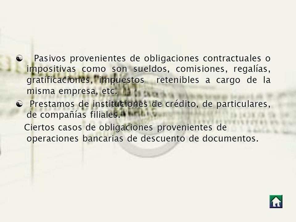 [ Pasivos provenientes de obligaciones contractuales o impositivas como son sueldos, comisiones, regalías, gratificaciones, impuestos retenibles a cargo de la misma empresa, etc.